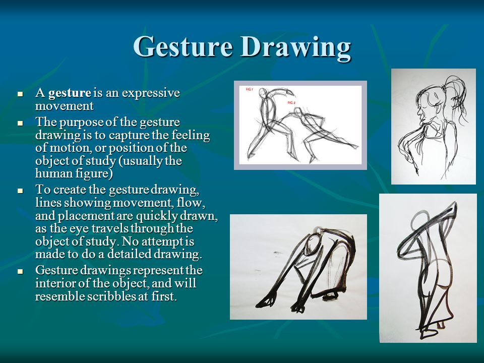 Gesture Drawing A gesture is an expressive movement A gesture is an expressive movement The purpose of the gesture drawing is to capture the feeling o