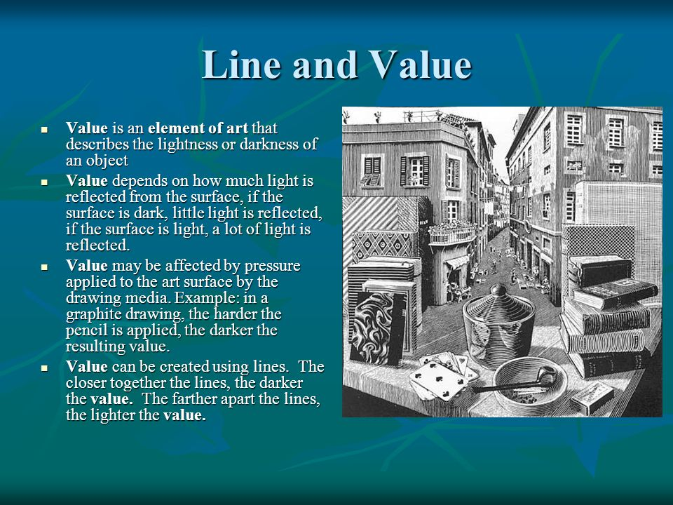 Line and Value Value is an element of art that describes the lightness or darkness of an object Value is an element of art that describes the lightnes