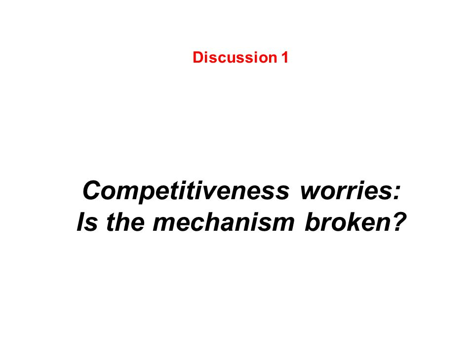 Discussion 1 Competitiveness worries: Is the mechanism broken?