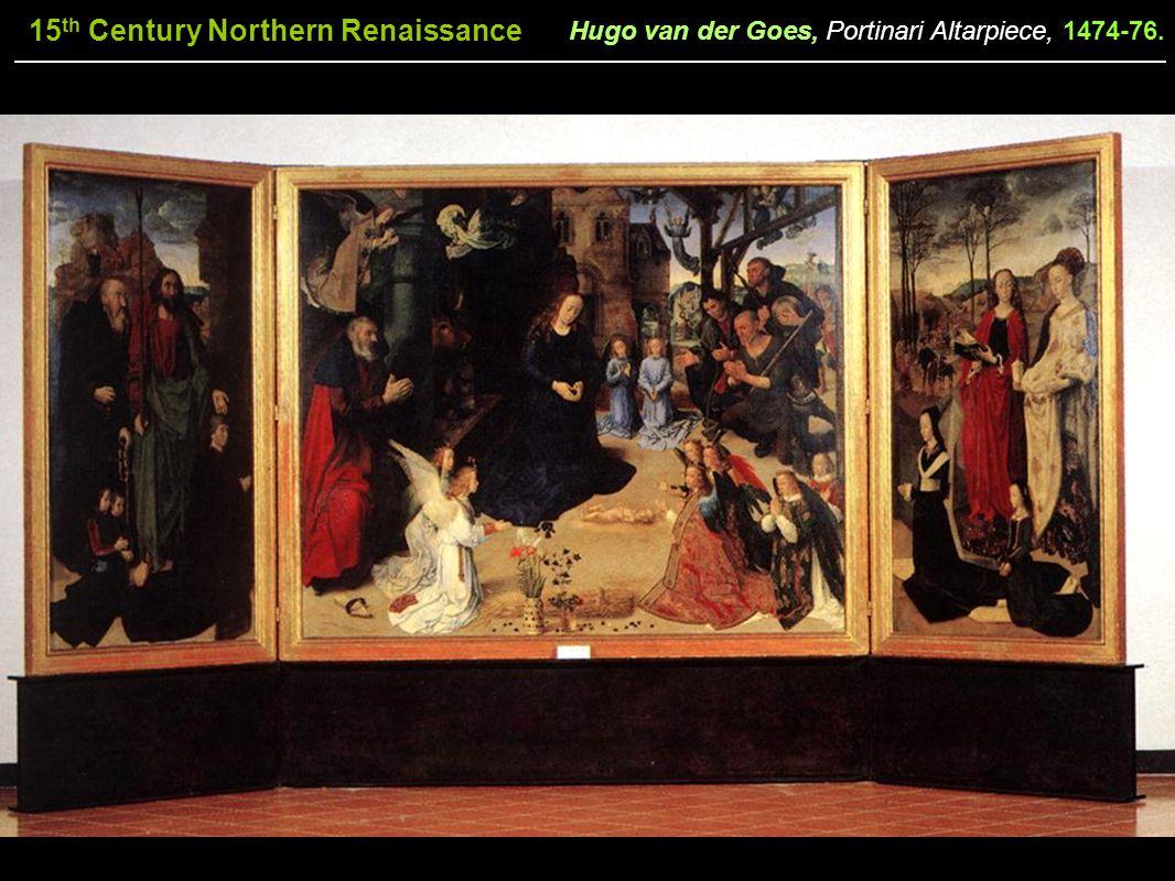 15 th Century Northern Renaissance Hugo van der Goes, Portinari Altarpiece, 1474-76.