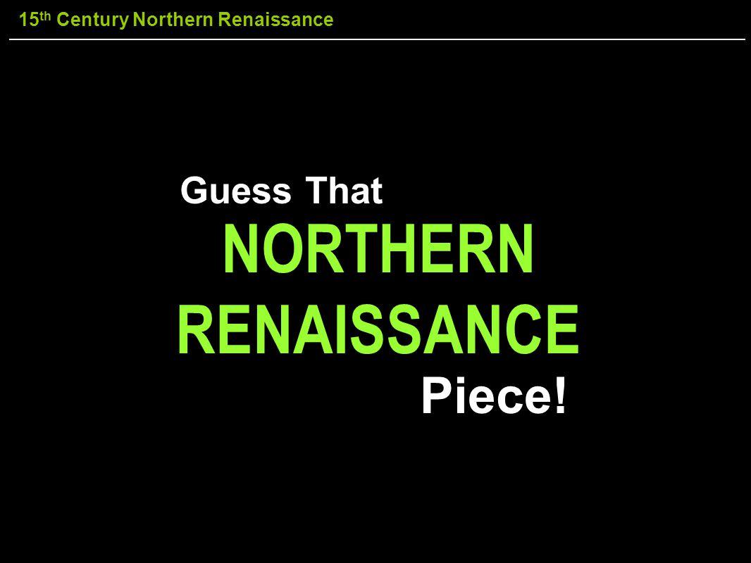 15 th Century Northern Renaissance Guess That NORTHERN RENAISSANCE Piece!