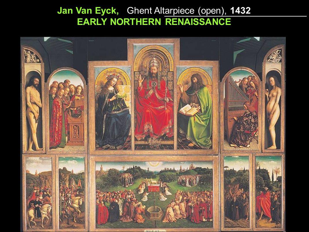 15 th Century Northern Renaissance Jan Van Eyck, Ghent Altarpiece (open), 1432 EARLY NORTHERN RENAISSANCE
