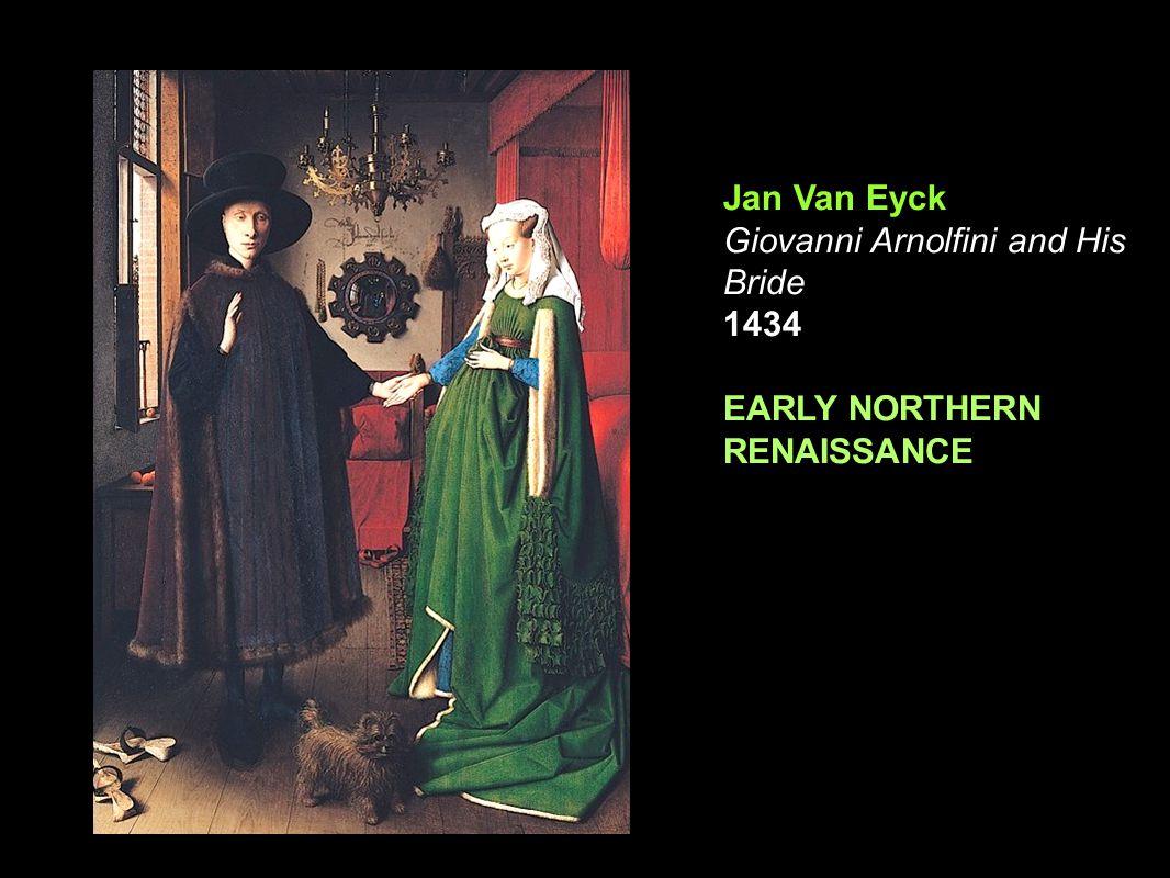 15 th Century Northern Renaissance Jan Van Eyck Giovanni Arnolfini and His Bride 1434 EARLY NORTHERN RENAISSANCE