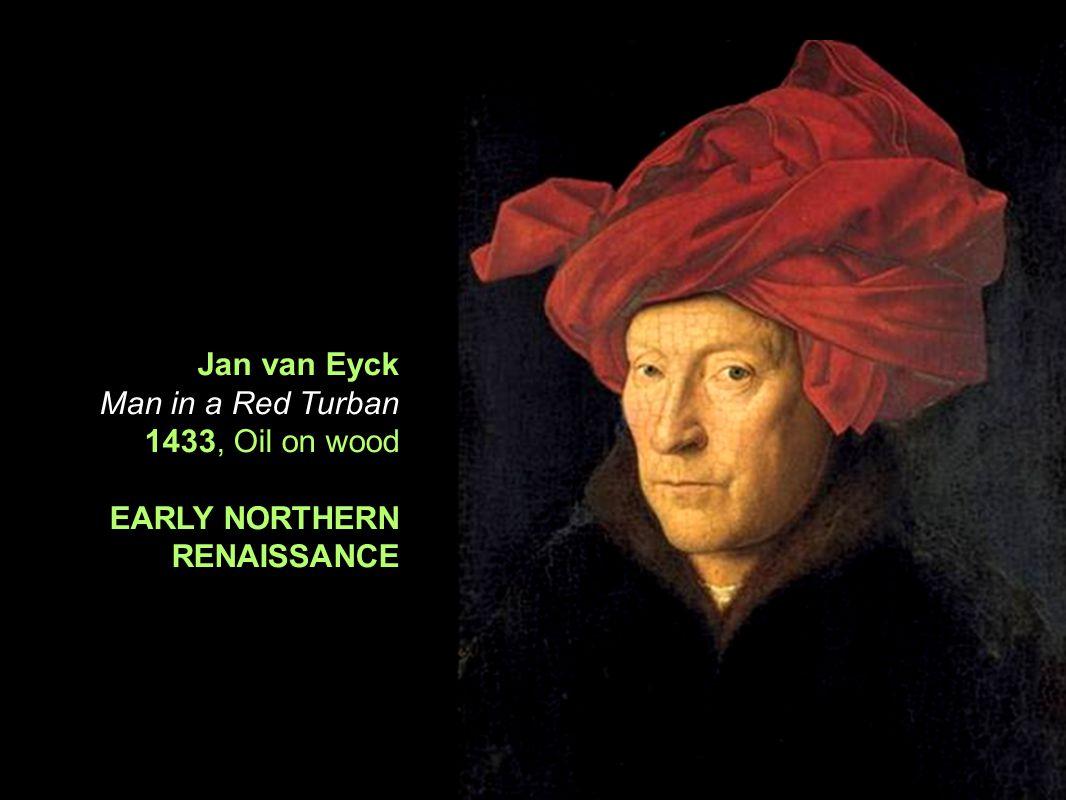 15 th Century Northern Renaissance Jan van Eyck Man in a Red Turban 1433, Oil on wood EARLY NORTHERN RENAISSANCE