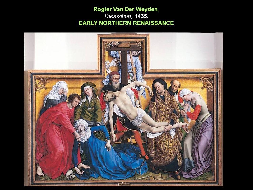 15 th Century Northern Renaissance Rogier Van Der Weyden, Deposition, 1435. EARLY NORTHERN RENAISSANCE