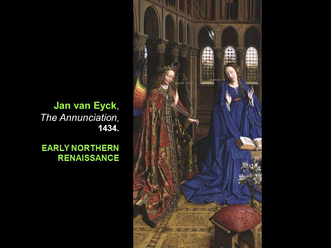15 th Century Northern Renaissance Jan van Eyck, The Annunciation, 1434. EARLY NORTHERN RENAISSANCE