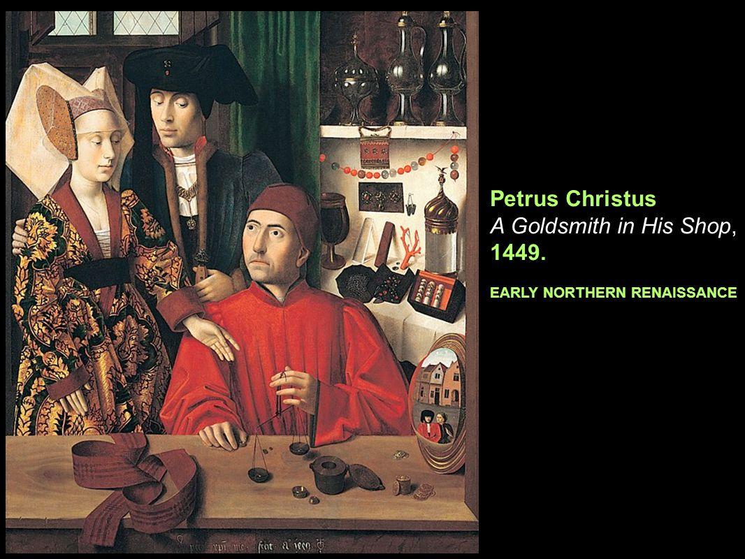 15 th Century Northern Renaissance Petrus Christus A Goldsmith in His Shop, 1449. EARLY NORTHERN RENAISSANCE