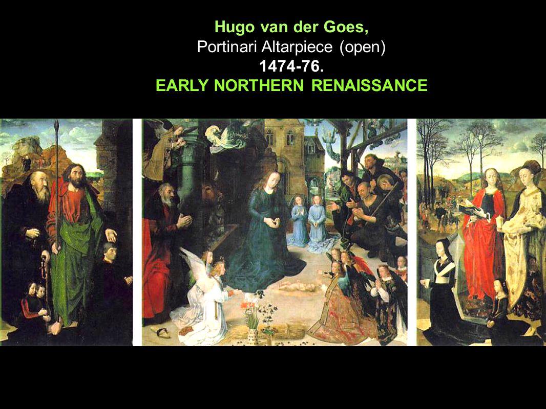 15 th Century Northern Renaissance Hugo van der Goes, Portinari Altarpiece (open) 1474-76. EARLY NORTHERN RENAISSANCE