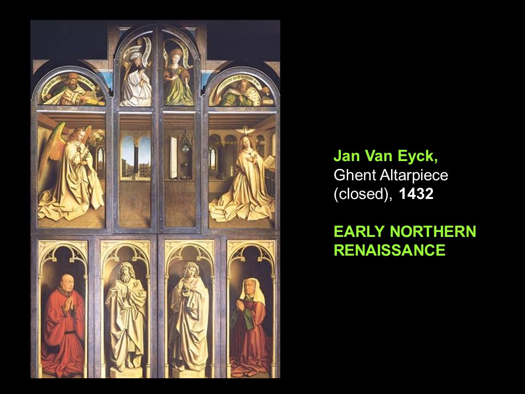 15 th Century Northern Renaissance Jan Van Eyck, Ghent Altarpiece (closed), 1432 EARLY NORTHERN RENAISSANCE