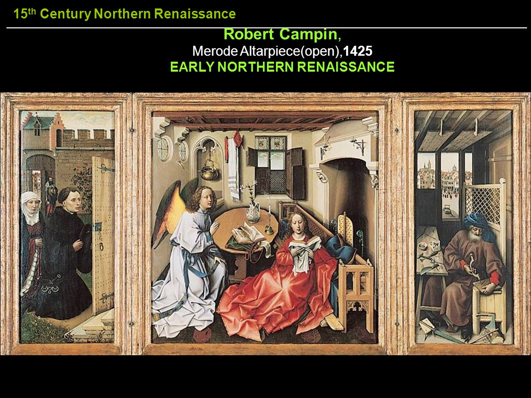 15 th Century Northern Renaissance Robert Campin, Merode Altarpiece(open),1425 EARLY NORTHERN RENAISSANCE