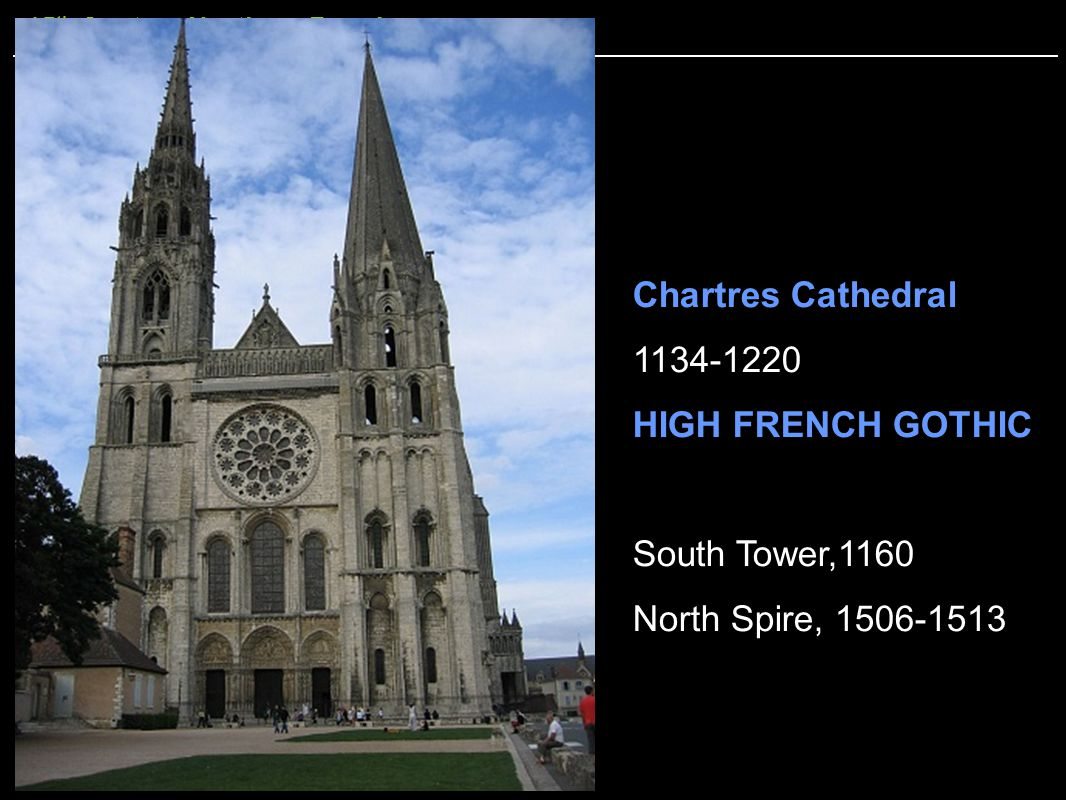 15 th Century Northern Renaissance Chartres Cathedral 1134-1220 HIGH FRENCH GOTHIC South Tower,1160 North Spire, 1506-1513