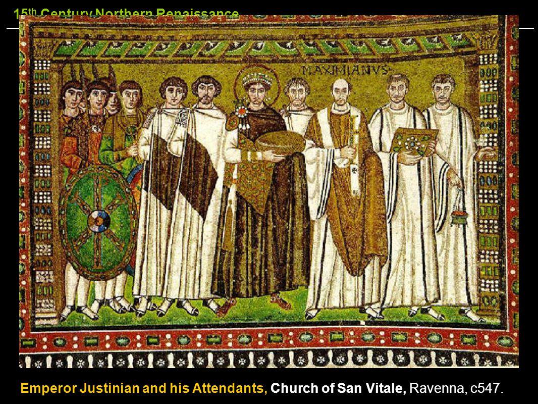 15 th Century Northern Renaissance Emperor Justinian and his Attendants, Church of San Vitale, Ravenna, c547.