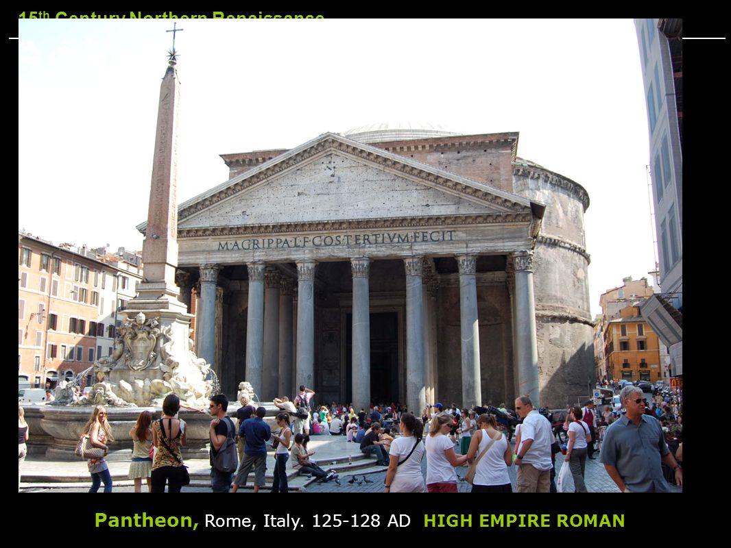 15 th Century Northern Renaissance Pantheon, Rome, Italy. 125-128 AD HIGH EMPIRE ROMAN