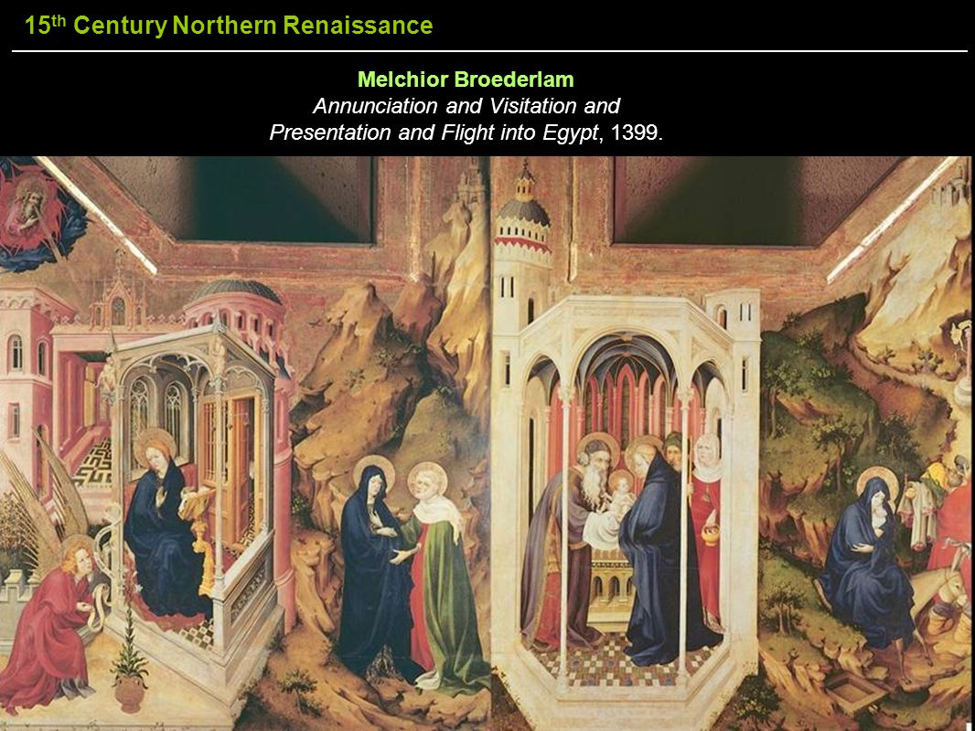 15 th Century Northern Renaissance Melchior Broederlam Annunciation and Visitation and Presentation and Flight into Egypt, 1399.