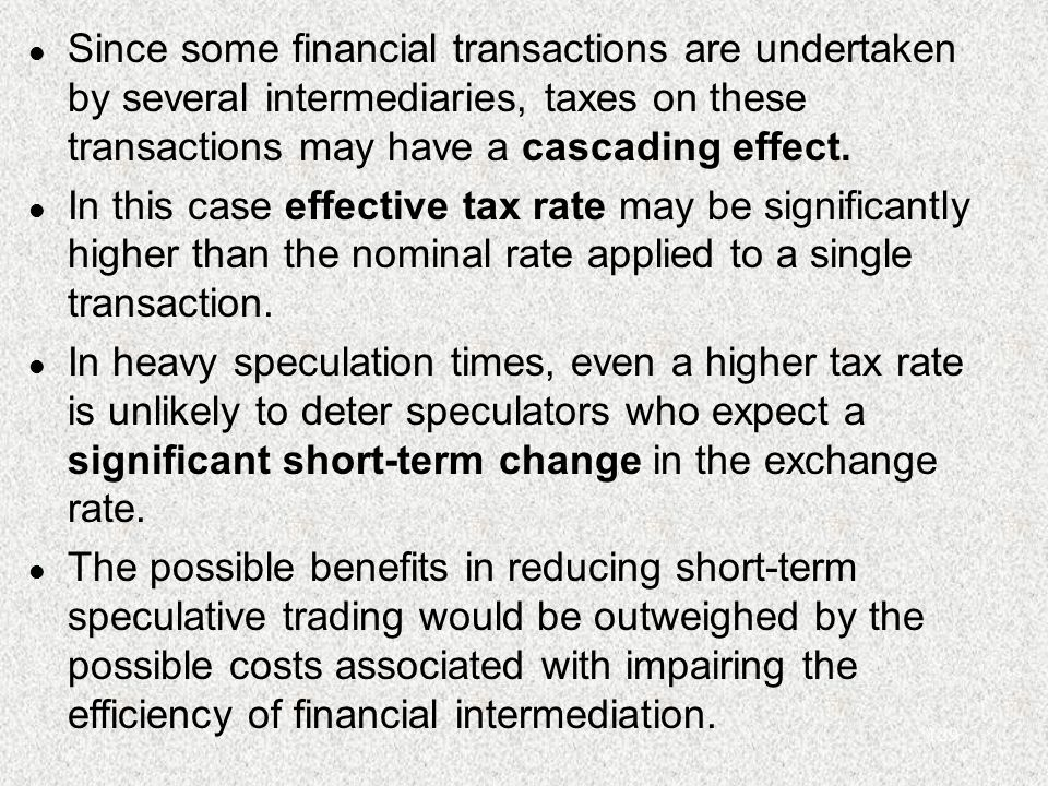 129 l Since some financial transactions are undertaken by several intermediaries, taxes on these transactions may have a cascading effect. l In this c