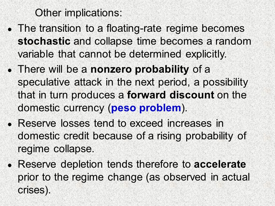 20 Other implications: l The transition to a floating-rate regime becomes stochastic and collapse time becomes a random variable that cannot be determ