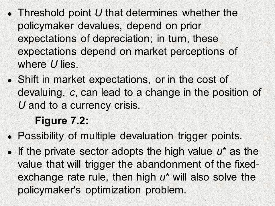31 l Threshold point U that determines whether the policymaker devalues, depend on prior expectations of depreciation; in turn, these expectations dep