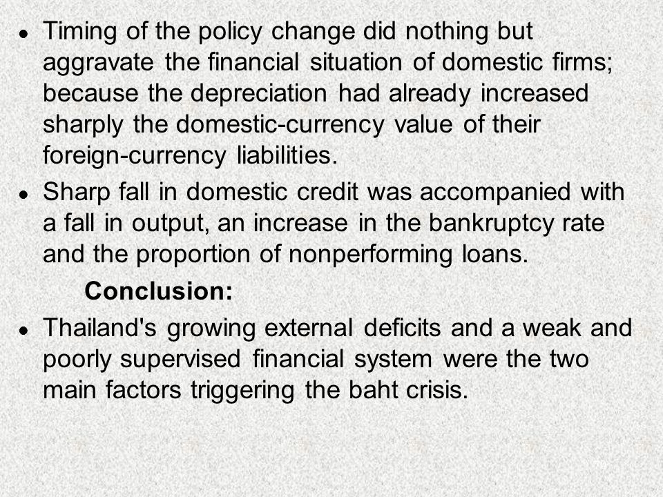 70 l Timing of the policy change did nothing but aggravate the financial situation of domestic firms; because the depreciation had already increased sharply the domestic-currency value of their foreign-currency liabilities.