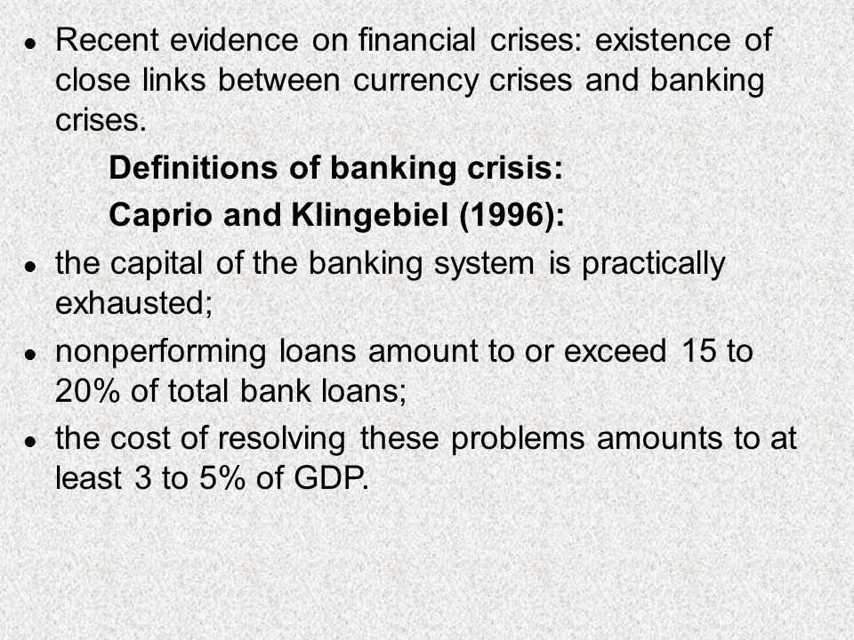 73 l Recent evidence on financial crises: existence of close links between currency crises and banking crises. Definitions of banking crisis: Caprio a