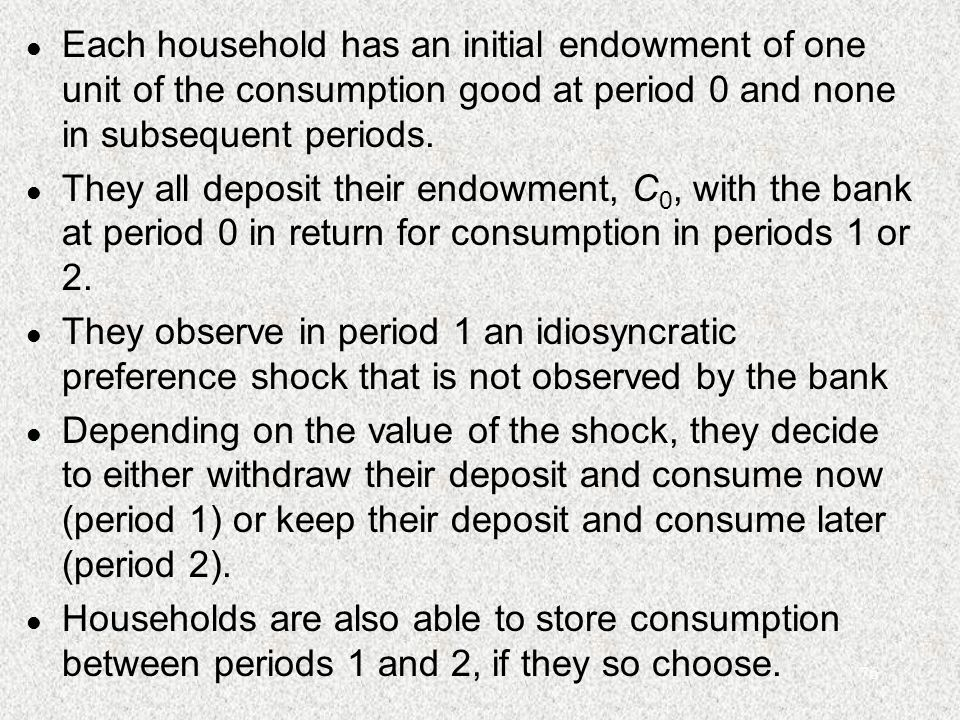 76 l Each household has an initial endowment of one unit of the consumption good at period 0 and none in subsequent periods.