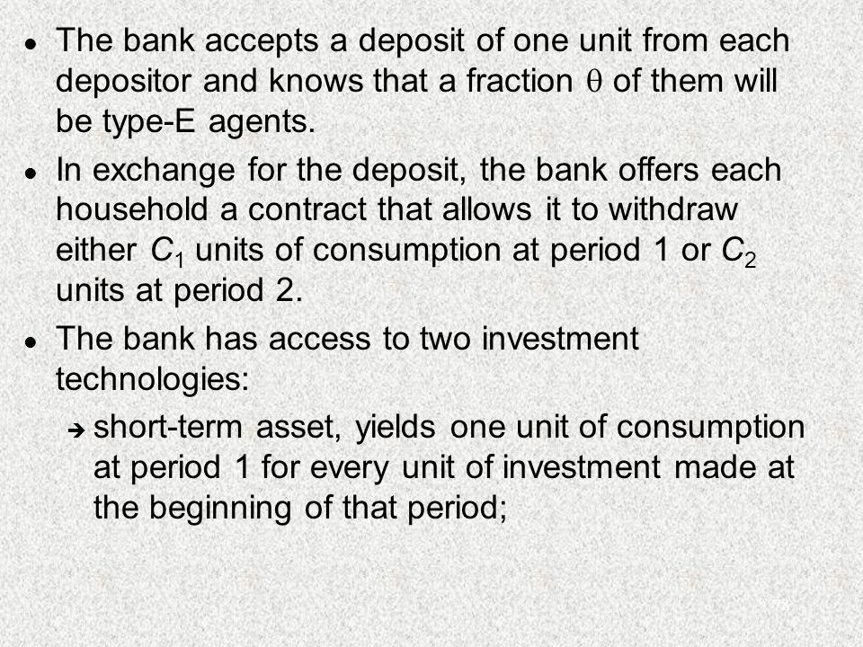78 l The bank accepts a deposit of one unit from each depositor and knows that a fraction  of them will be type-E agents.