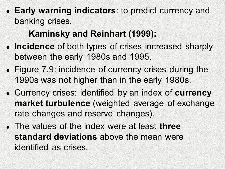 90 l Early warning indicators: to predict currency and banking crises. Kaminsky and Reinhart (1999): l Incidence of both types of crises increased sha