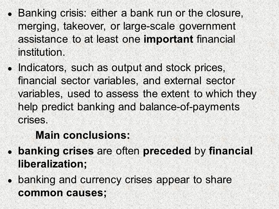 92 l Banking crisis: either a bank run or the closure, merging, takeover, or large-scale government assistance to at least one important financial institution.