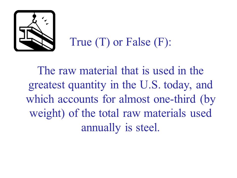 True (T) or False (F): The raw material that is used in the greatest quantity in the U.S.