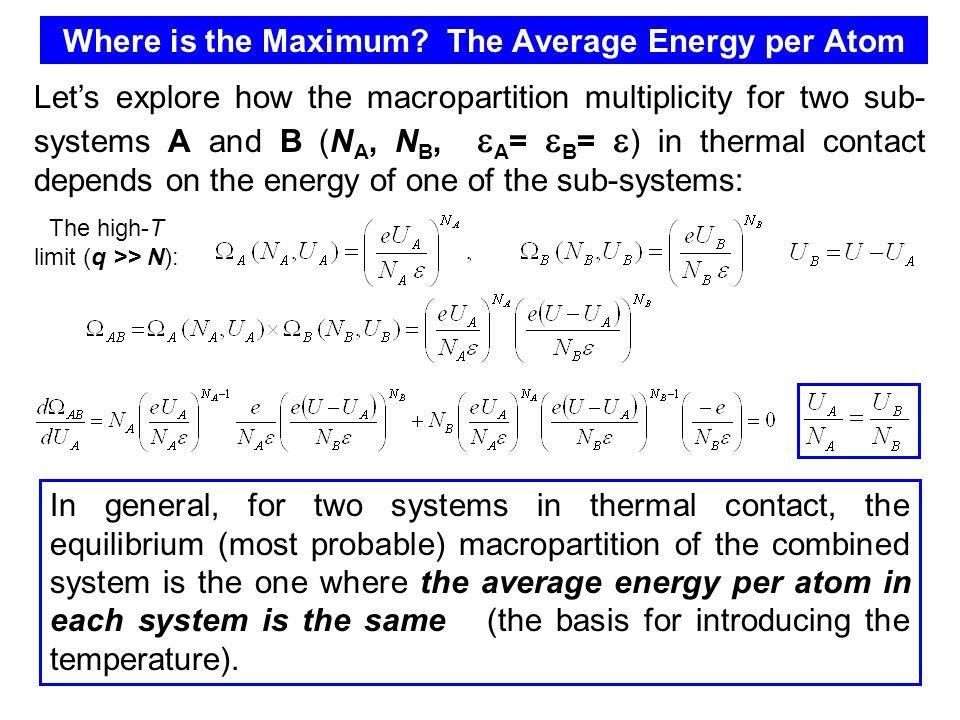 Simpler argument Take-home exercise: find the position of the maximum of  AB (U A ) for N A = 200, N B = 100, U = 180  AA UAUA U/2 BB UAUA  AB UAUA U/2 A special case: two identical sub-systems (N A = N B ),  AB (U A ) is peaked at U A = U B = ½ U :