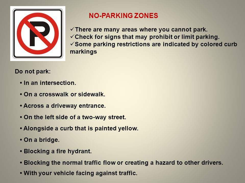There are many areas where you cannot park. Check for signs that may prohibit or limit parking. Some parking restrictions are indicated by colored cur