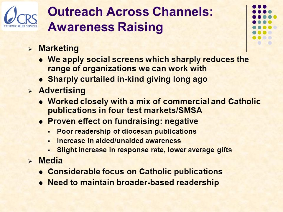 Outreach Across Channels: Awareness Raising  Marketing We apply social screens which sharply reduces the range of organizations we can work with Shar