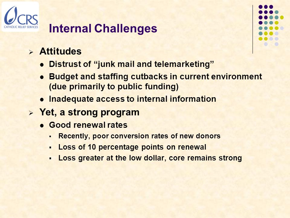 """Internal Challenges  Attitudes Distrust of """"junk mail and telemarketing"""" Budget and staffing cutbacks in current environment (due primarily to public"""