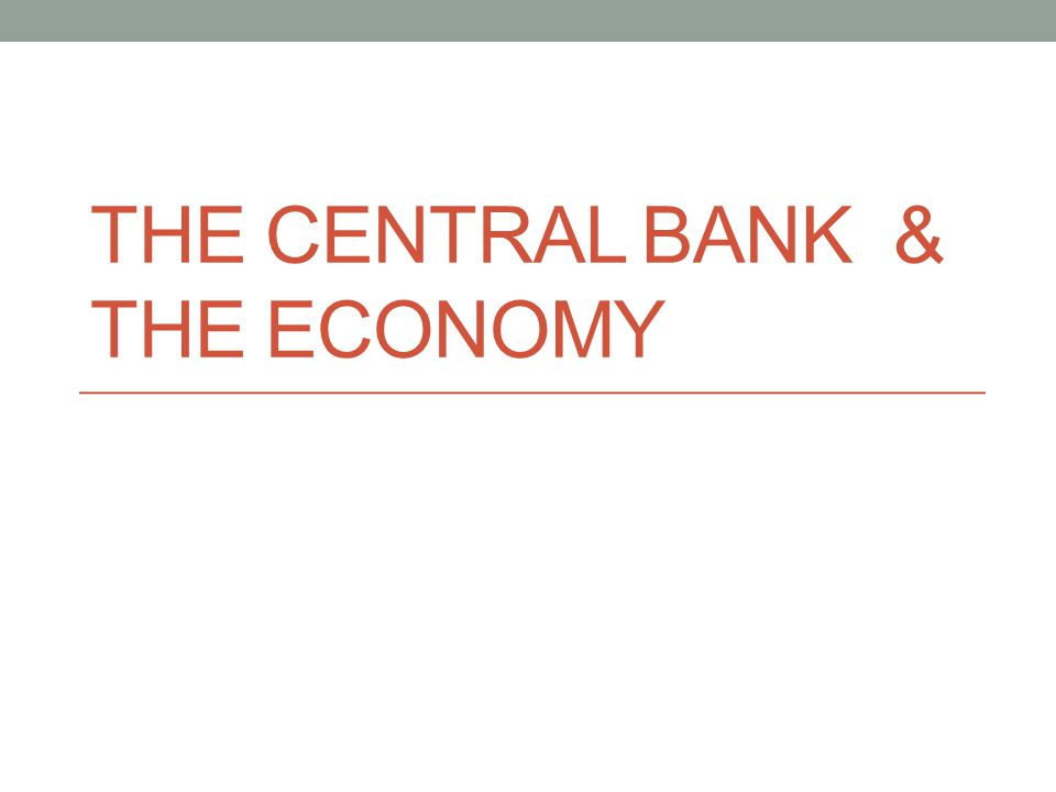 THE CENTRAL BANK & THE ECONOMY