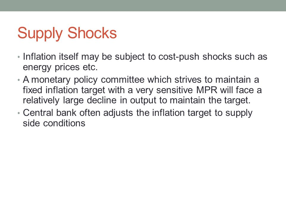 Supply Shocks Inflation itself may be subject to cost-push shocks such as energy prices etc.