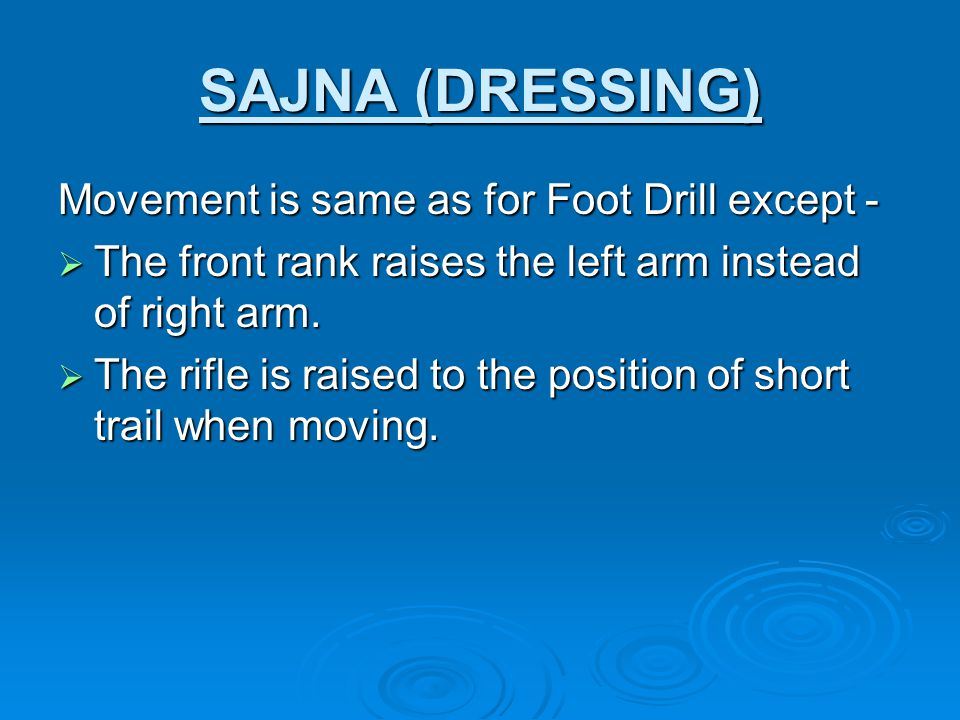 SAJNA (DRESSING) Movement is same as for Foot Drill except -  The front rank raises the left arm instead of right arm.