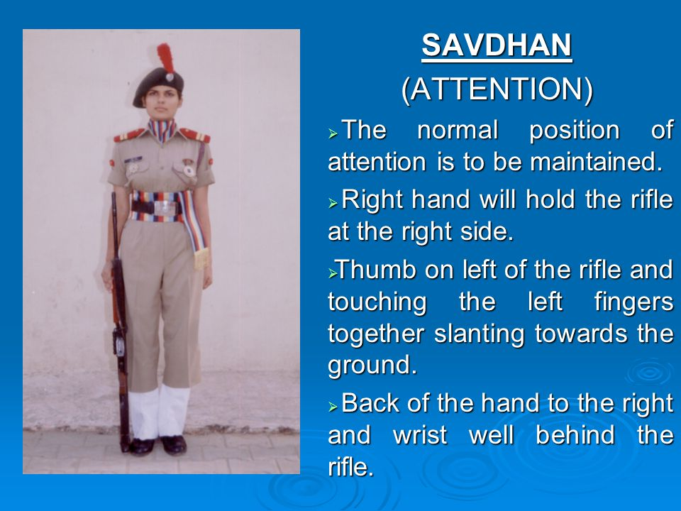 SAVDHAN(ATTENTION)  The normal position of attention is to be maintained.