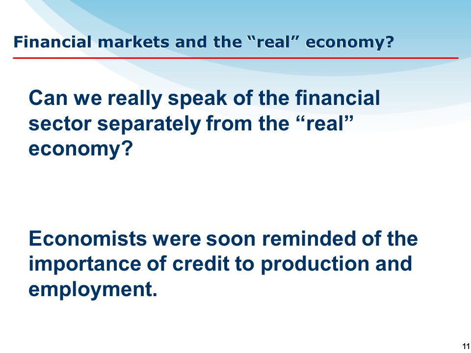 11 Can we really speak of the financial sector separately from the real economy.