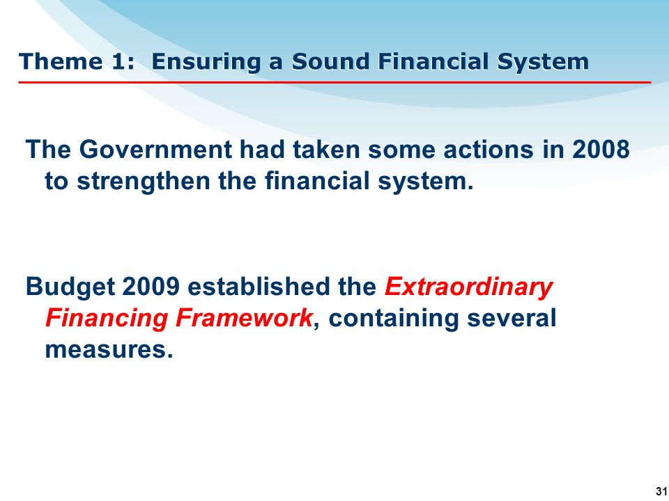 31 Theme 1: Ensuring a Sound Financial System The Government had taken some actions in 2008 to strengthen the financial system.