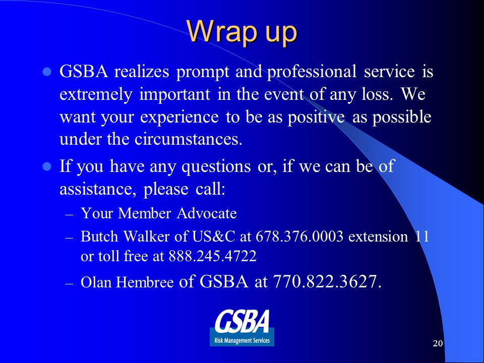 Wrap up GSBA realizes prompt and professional service is extremely important in the event of any loss.