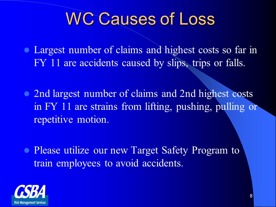 WC Causes of Loss Largest number of claims and highest costs so far in FY 11 are accidents caused by slips, trips or falls.