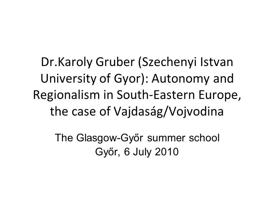 Dr.Karoly Gruber (Szechenyi Istvan University of Gyor): Autonomy and Regionalism in South-Eastern Europe, the case of Vajdaság/Vojvodina The Glasgow-G