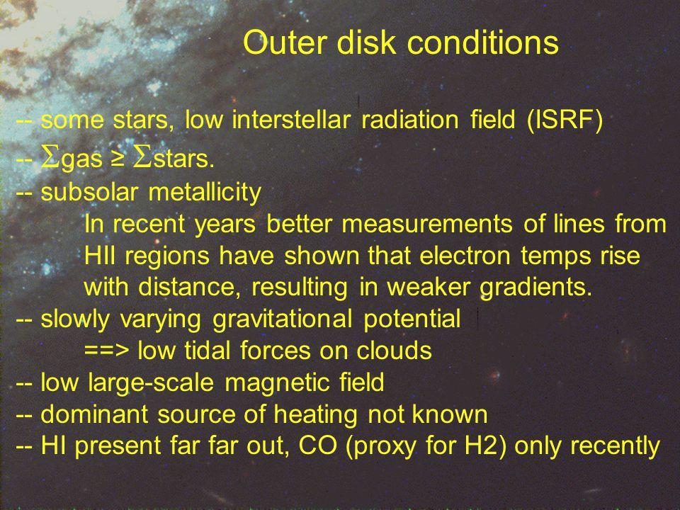 outer disk conditions Outer disk conditions -- some stars, low interstellar radiation field (ISRF) --  gas ≥  stars.