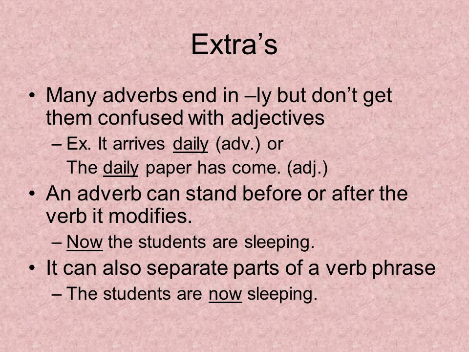 Extra's Many adverbs end in –ly but don't get them confused with adjectives –Ex.