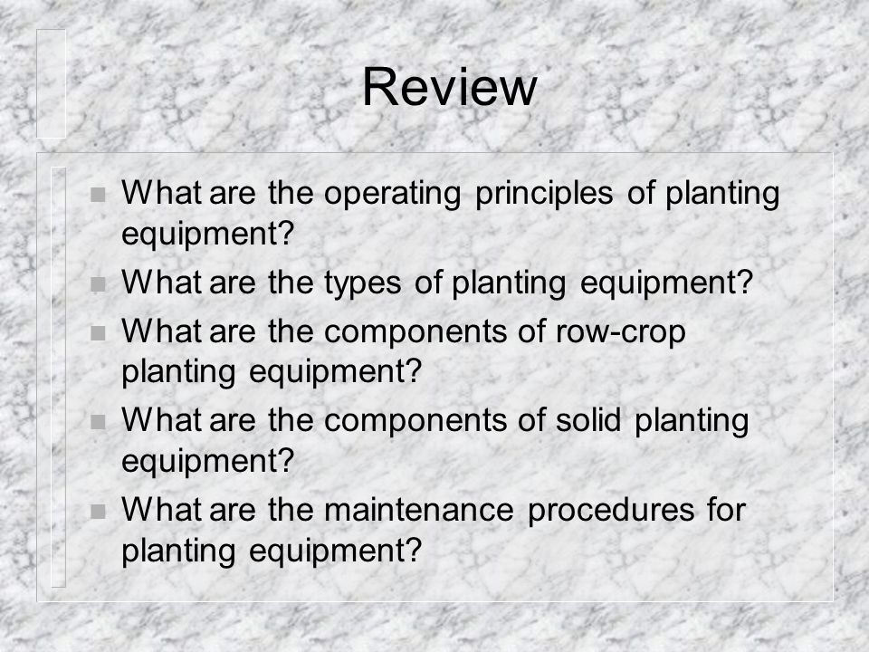 Review n What are the operating principles of planting equipment.