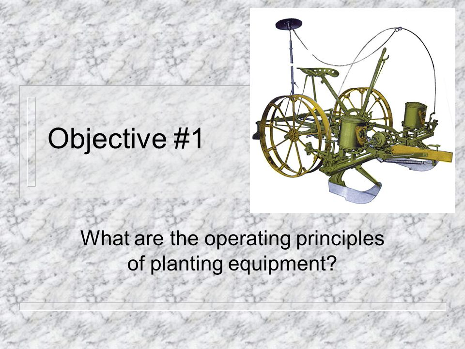 Objective #1 What are the operating principles of planting equipment?