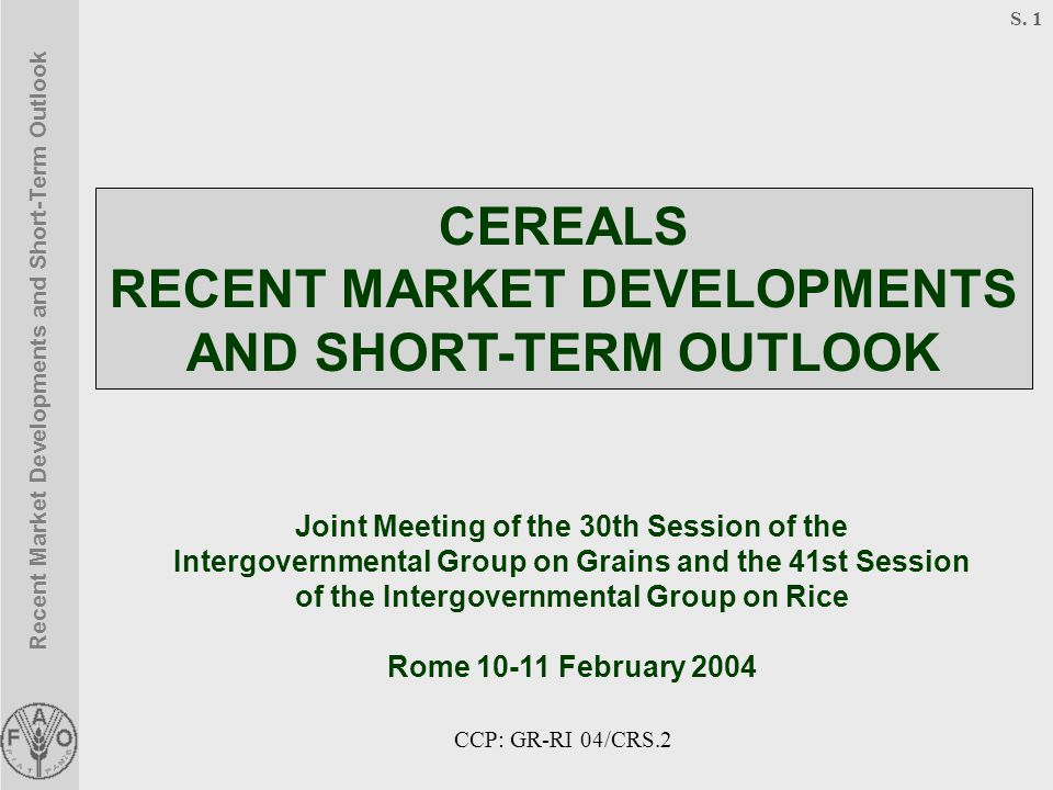 Recent Market Developments and Short-Term Outlook S. 1 Joint Meeting of the 30th Session of the Intergovernmental Group on Grains and the 41st Session