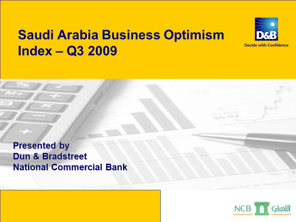 Saudi Arabia Business Optimism Index – Q3 2009 Presented by Dun & Bradstreet National Commercial Bank