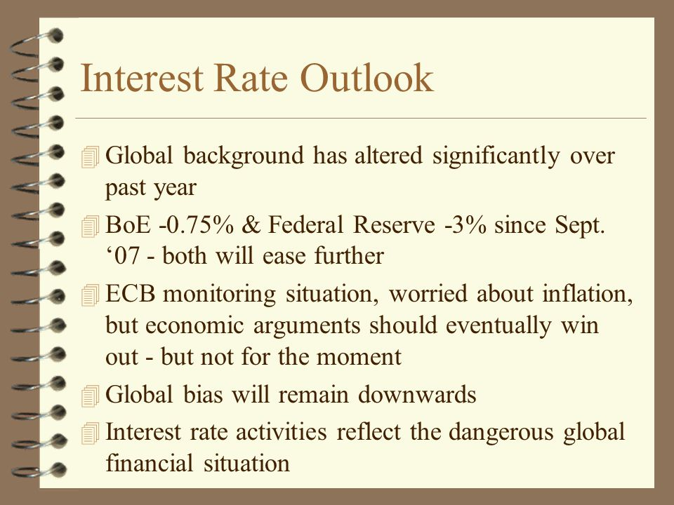Interest Rate Outlook 4 Global background has altered significantly over past year 4 BoE -0.75% & Federal Reserve -3% since Sept.