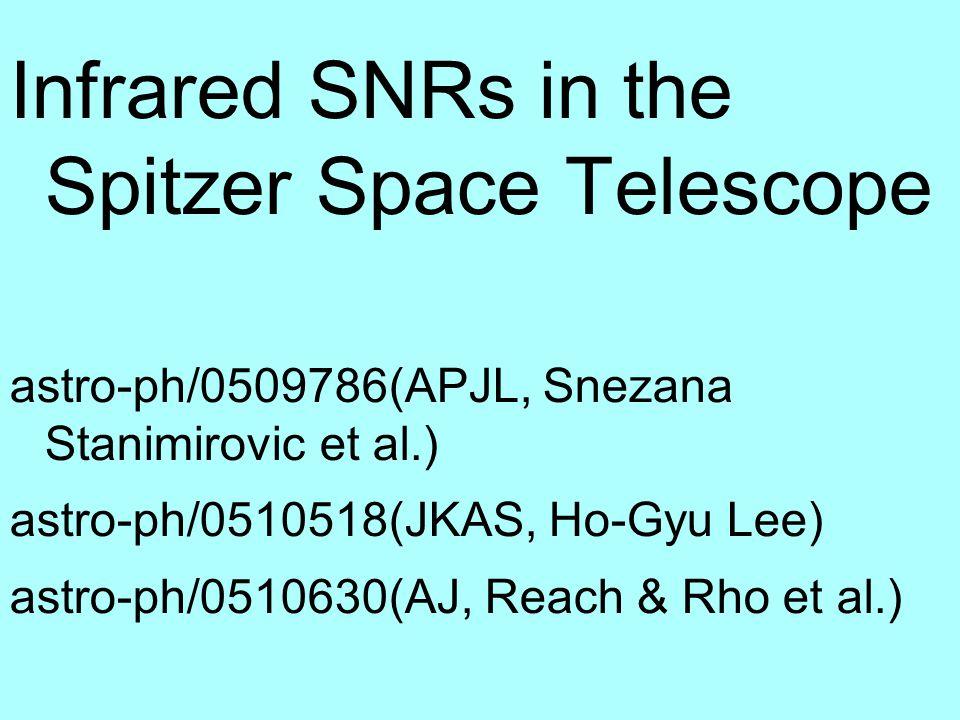 Infrared SNRs in the Spitzer Space Telescope astro-ph/0509786(APJL, Snezana Stanimirovic et al.) astro-ph/0510518(JKAS, Ho-Gyu Lee) astro-ph/0510630(AJ, Reach & Rho et al.)