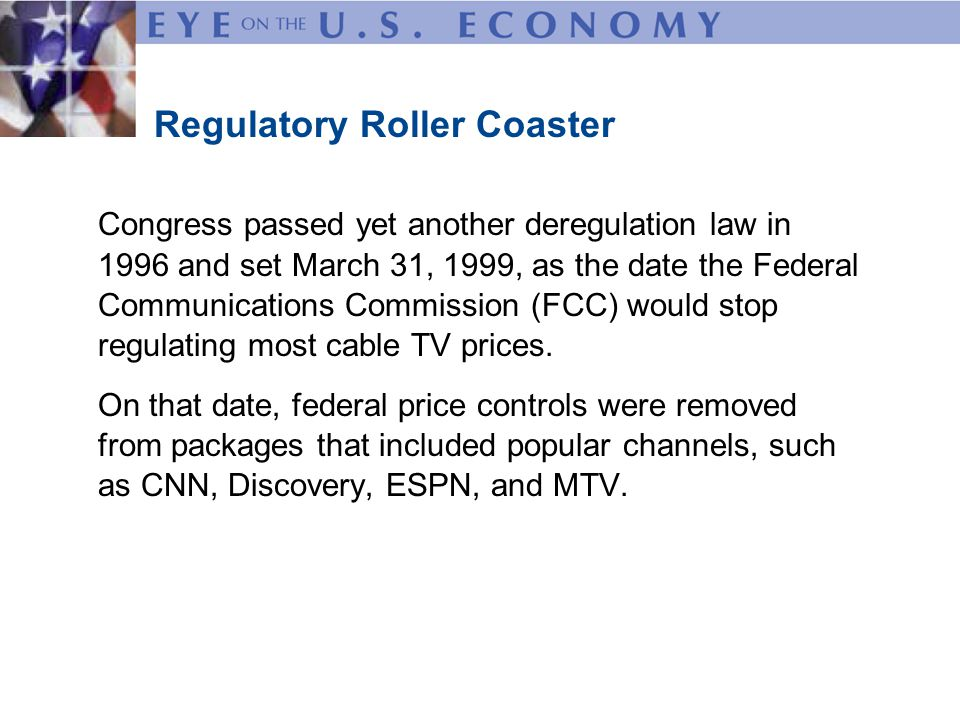 Before the 1999 deregulation, consumers paid an average $31 a month for cable TV services.
